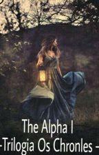 The Alpha I --Trilogia Os Chronles --  by Fantasia12e45
