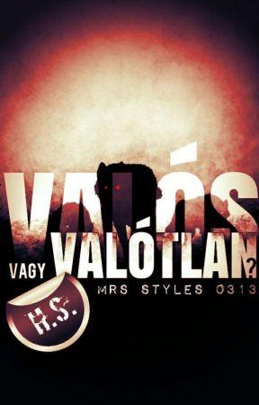 Valós vagy Valótlan?  (H.S.) by MrsStyles0313