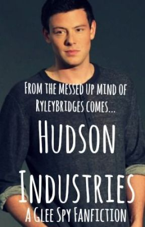 Hudson Industries (A Glee Spy Fanfiction) [ON HOLD] by RyleyBridges