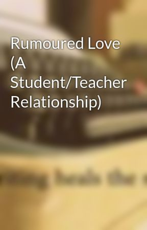 Rumoured Love (A Student/Teacher Relationship) by VerreAuCoeur