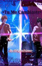 """Tu Me Cambiaste""  -Cancelada- by ItFujoshiowo"