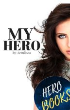My Hero #Wattys2017 by BirdlyBird