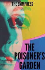 The Poisoner's Garden by theemmpress