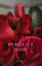 my mate is a player by ChristinaPatterson
