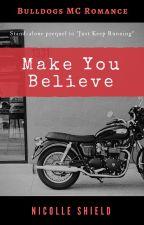 Make You Believe (Bulldogs MC #1) by nicolleshield