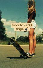skates e outras drogas(Lesbico) by HannaCardoso8