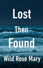Lost Then Found  by Thewildrosemary