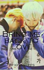 Bring Me Back To Love''~  Yoonmin FF by kpopeuffs