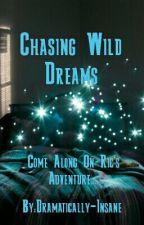 Chasing Wild Dreams by Dramatically-Insane