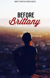 Before Brittany: Book 6 (Completed) by BrittanyVivacious