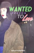 Wanted: Person To Love (MS 1) by malditaandrea