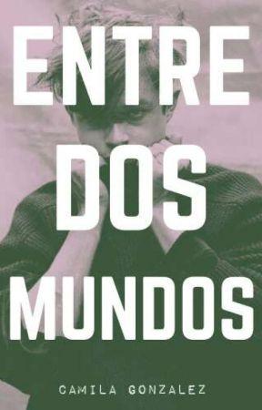 Entre Dos Mundos by CamilaGonzalezok