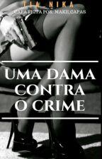 Uma Dama Contra o Crime (Completo) 1 Livro  by Tia_nika