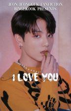 I Love You.. (Jungkook x reader) by bingekook