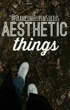 Aesthetic Things  by FrancineLupinSirius