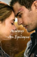 Always. (Divergent- The Epilogue) by tarawrr