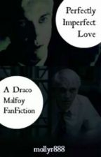 Perfectly Imperfect Love (A Draco Malfoy FanFic) *SLOW UPDATES AND EDITING* by mollyr888