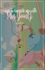 Ways to Breakup with Min Yoongi | ✓ by whosymini