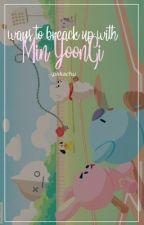 Ways to Breakup with Min Yoongi ; ✓ by whosymini