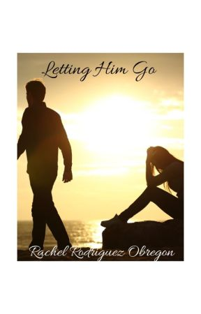 Letting Him Go (Excerpt Only) by RachelRodriguezObreg