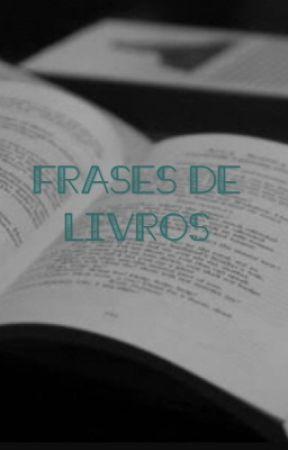 Frases De Livros Famosos Alexandre Guimarães Wattpad