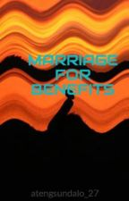 MARRIAGE FOR BENEFITS by atengsundalo_27