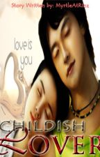 CHILDISH LOVER (Short Story) [FINISHED] by PoorMinded