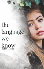 The Language We Know by even_a_memory