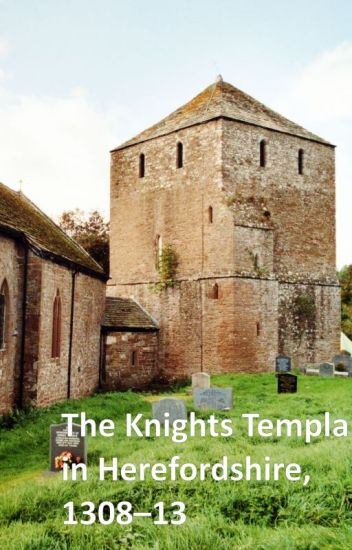 The Knights Templar in Herefordshire, 1308-13