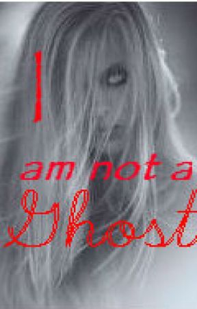 I am not a ghost! - Chapter 7 - Wattpad
