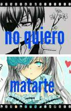 """""""No Quiero Matarte""""{ciel & tu} by CondesaPhantomhive1"""