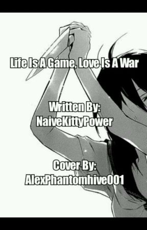 Life Is A Game, Love Is A War by AlexPhantomhive001