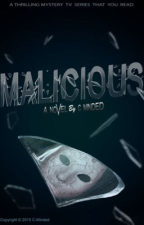 MALICIOUS: Season 1A by c_minded