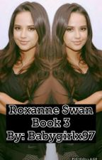 Roxanne Swan [Book3] ((ON HOLD)) by babygirlx97