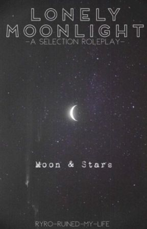 Lonely Moonlight -a selection roleplay- 8/8 suns 6/8 moons by SomeGirlyWriterChick