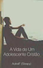 A Vida de Um Adolescente Cristão by SleepyAsh420