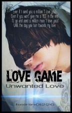 Love Game | Unwanted Love (Complete) by Keiriin01226