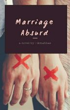 Marriage Absurd [End] by ikmahbae