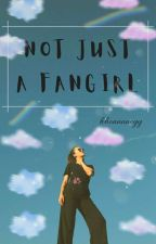 Not Just A Fangirl [N.H] by itshafawipu