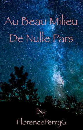 AU BEAU MILIEU DE NULLE PARS by FlorencePerryG