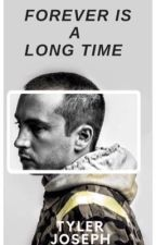 Forever Is A Long Time (Tyler Joseph x Reader)  by misty_eyed_phun