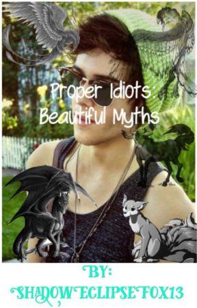 Proper Idiots: Beautiful Myths by ShadowEclipseFox13