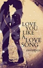 Love You Like A Love Song by Sweetpeas