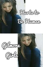 Hurts to Be Human [3] » Gilmore Girls by that_one_writer_chik