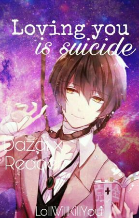 Loving you is suicide || Dazai x Reader #BSDWattys2017 by LolIWillKillYou