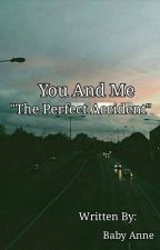 """You And Me"" The Perfect Accident 💕 (Bisexual Story) by heyitsmeBabyAnne"