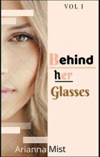 Behind her Glasses (FOR HIS LOVE) by Ary7Mist