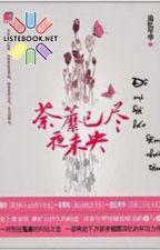 Đồ Mi Đã Héo, Đêm Chưa Tàn - Truy Ức Niên Hoa by Listebook-net