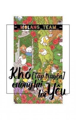 [ Tập truyện ] Khó cưỡng lại lời yêu -_Molang_Team_-