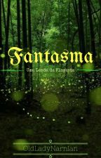 Fantasma - Uma lenda da floresta by OldLadyNarnian